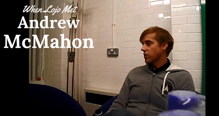 When Lojo Met Andrew McMahon